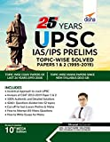 25 Years UPSC IAS/ IPS Prelims Topic-wise Solved Papers 1 & 2 (1995-2019) 10th Edition