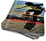 LEBEN AUF SKATEBOARD - Der Skateboarder Buch (German Edition)