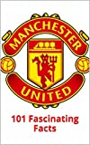 Manchester United: 101 Fascinating Facts