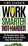 Work Smarter Not Harder: 18 Productivity Tips That Boost Your Work Day Performance