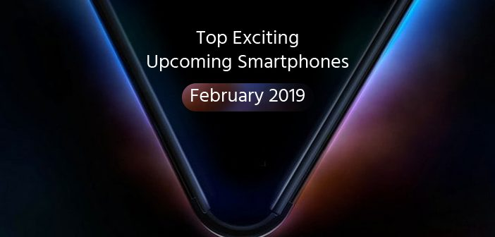 Top Exciting Upcoming Smartphones in February 2019