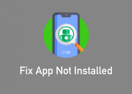 How To Fix 'Application Not Installed Error' On Your Android Device